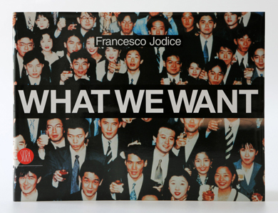 Francesco Jodice - What We Want - 2004 - Skira Edition ISBN 8884919711