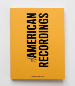 Francesco Jodice — American Recordings — 2015 published on occasion of the exhibition at Castello di Rivoli, Torino I — ISBN 978-88-99385-03-3