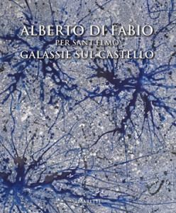 Alberto Di Fabio per Sant'Elmo — Galassie sul castello — 2014 published on occasion of the exhibition at Castel Sant'Elmo, Napoli ISBN 978-88-98855-17-9